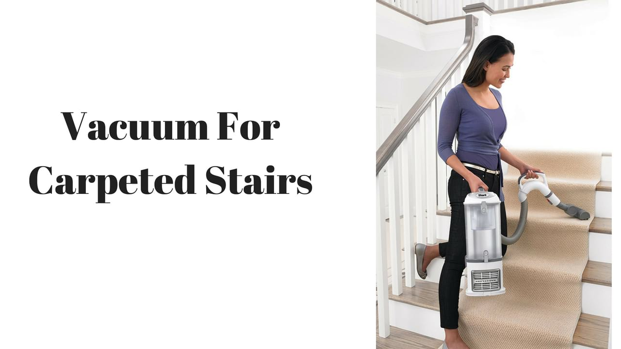 Discovering The Best Vacuum For Carpeted Stairs Vacuum